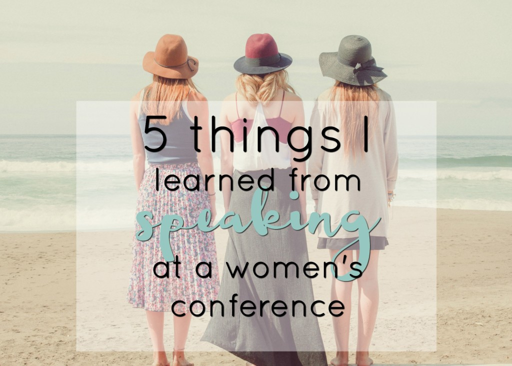 Breaking out of my bubble and 5 things I learned from speaking at a women's conference