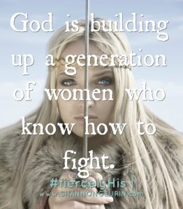 God is building up a generation of women how know how to fight!