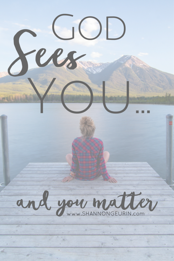 GOD SEES YOU, AND YOU MATTER