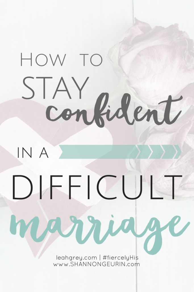 How to stay confident in a difficult marriage.