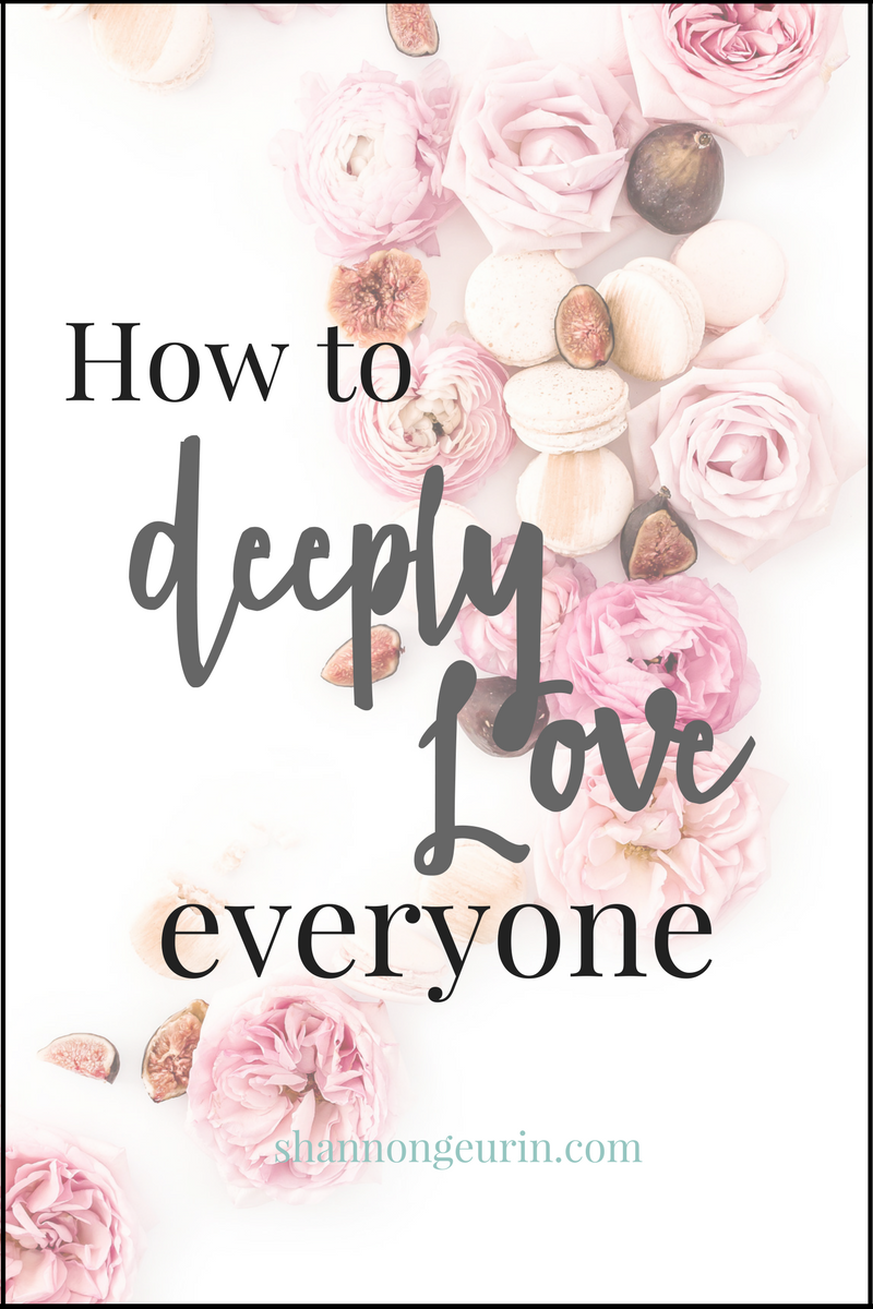 How to love them deeply. Everyone carries with them a story of love, heartbreak and history. Everyone deserves our deep love, because love makes up for anything.