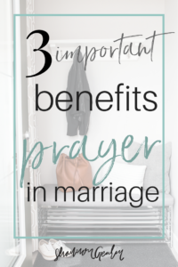 3 Important Benefits of Prayer in Marriage